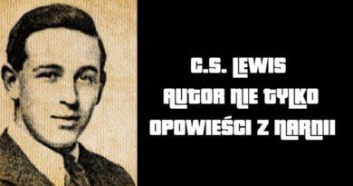 """C. S. LEWIS – AUTOR NIE TYLKO """"OPOWIEŚCI Z NARNII""""."""