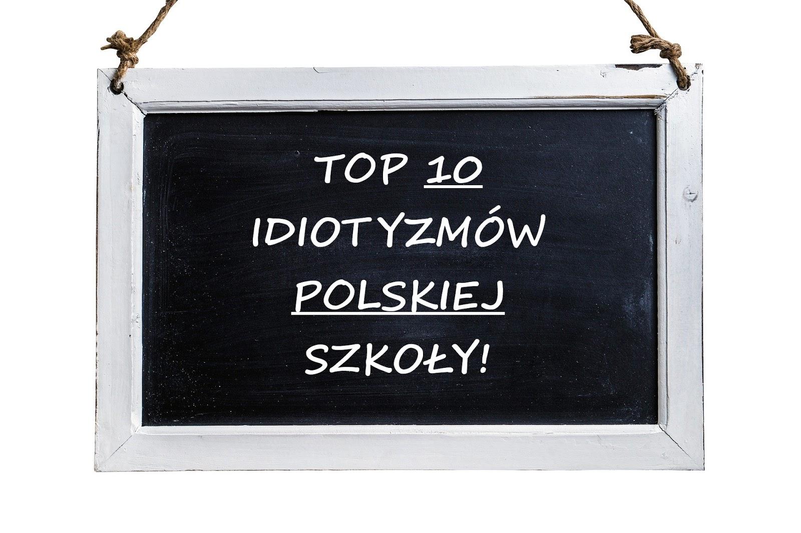 TOP 10 IDIOTYZMOW POLSKIEJ SZKOŁY