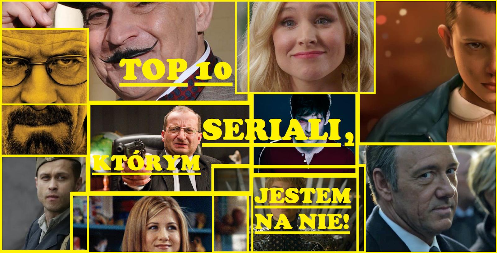 Top 10 seriali, którym mówię nie - post urodzinowy!