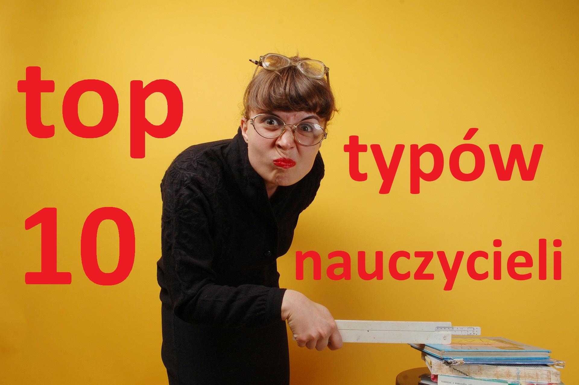 Top 10 typów nauczycieli - szkoła!