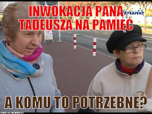 Wkuwanie na pamięć - inwokacja Pana Tadeusza- idiotyzmy szkolne.