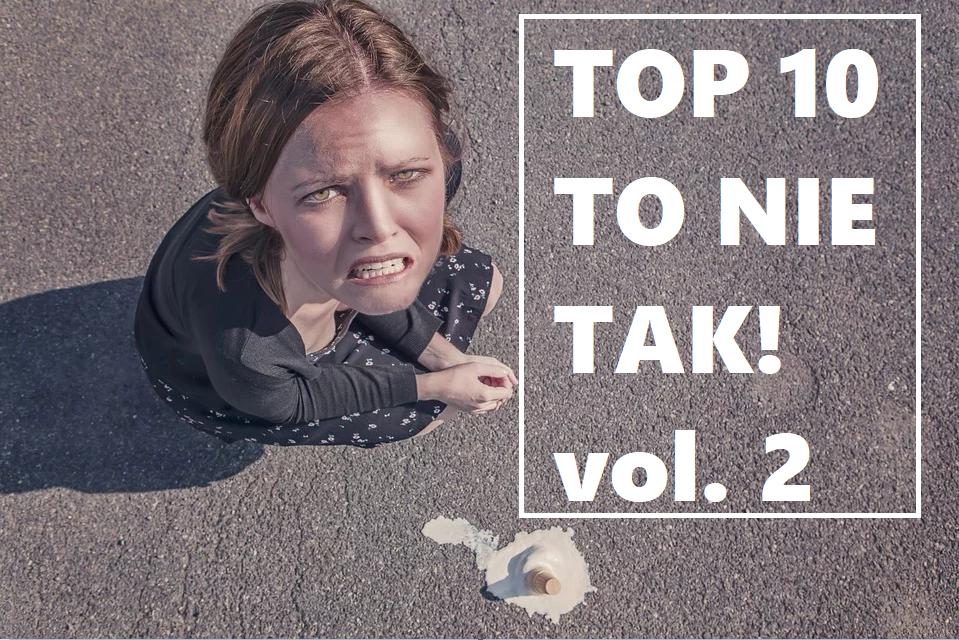 Top 10 to nie tak! VOL 2 pomyłki i omyłki