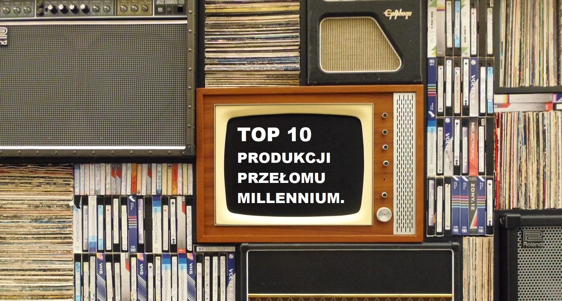 TOP 10 PRODUKCJI PRZEŁOMU MILLENNIUM POLSAT TVP TELEWIZJA