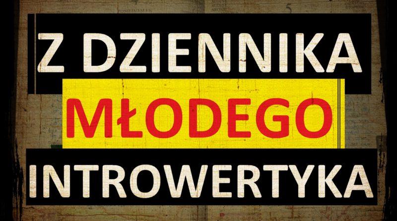 Z dziennika młodego introwertyka- post na Bywalcu Życia.