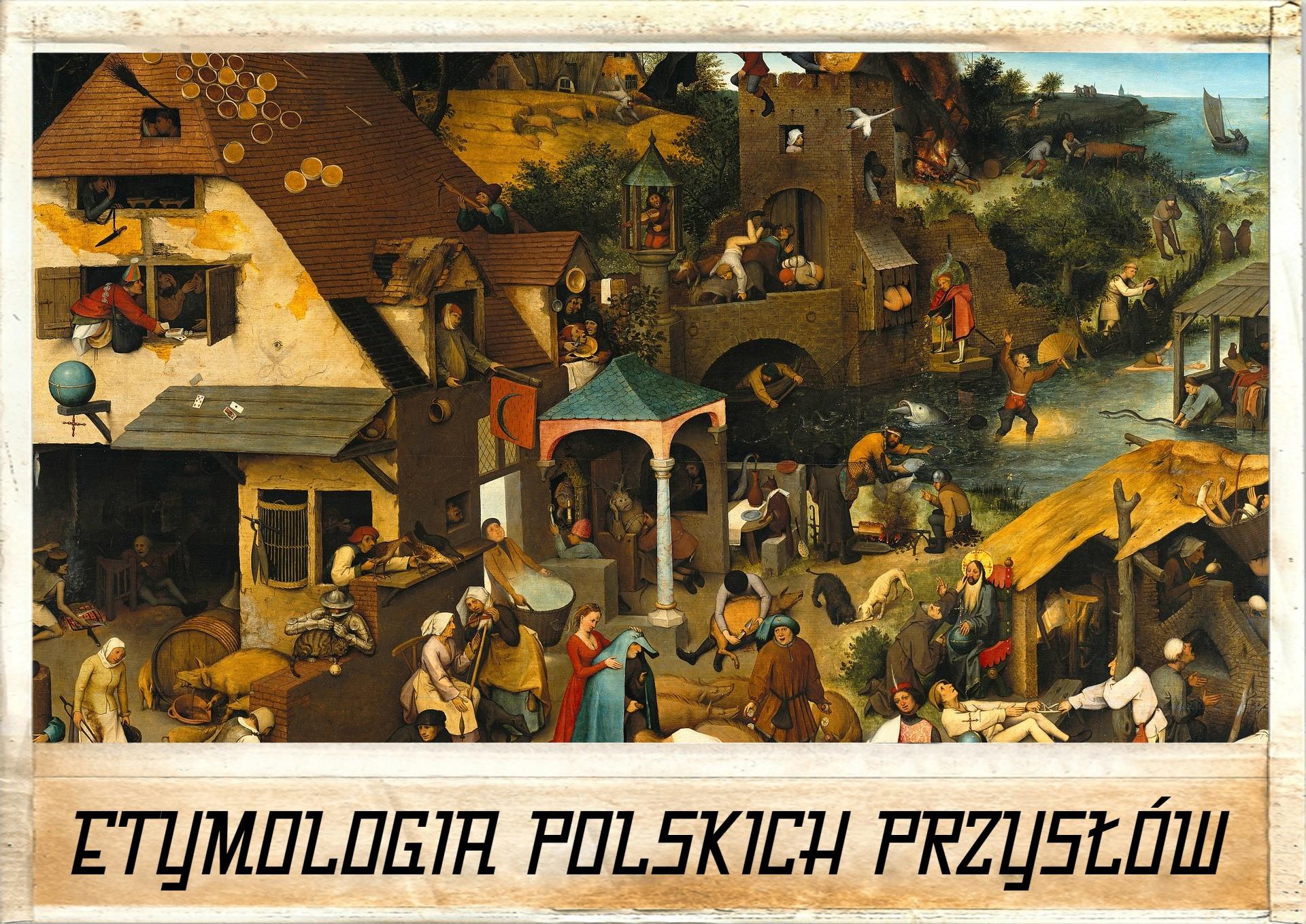 ETYMOLOGIA POLSKICH PRZYSŁÓW